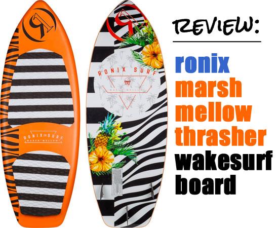Ronix Marsh Mellow Thrasher Wakesurf Board Review