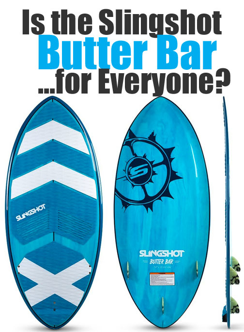 Slingshot Butter Bar Wakesurf Board for 2017 - is it for Everyone?