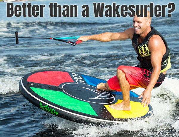 HO RAD - Better than a Wakesurf Board?