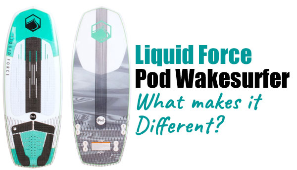 Liquid Force Pod Wakesurfer - What makes it Different?